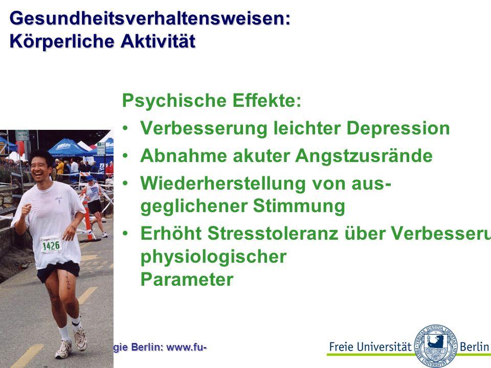 Gesundheitspsychologie Berlin: www.fu- berlin.de/gesund Gesundheitsverhaltensweisen: Körperliche Aktivität Unmittelbare Effekte: Steigerung des Wohlbefindens (runner's high) Senkung des Blutdrucks und der Herzfrequenz Verbesserung des Verhältnis von Fett- zu Muskelgewebe, Steigerung des metabolischen Umsatzes