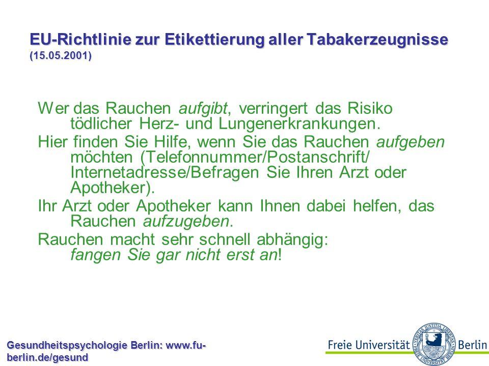 Gesundheitspsychologie Berlin: www.fu- berlin.de/gesund EU-Richtlinie zur Etikettierung aller Tabakerzeugnisse (15.05.2001) Rauch enthält Benzol, Nitrosamine, Formaldehyd und Blausäure.