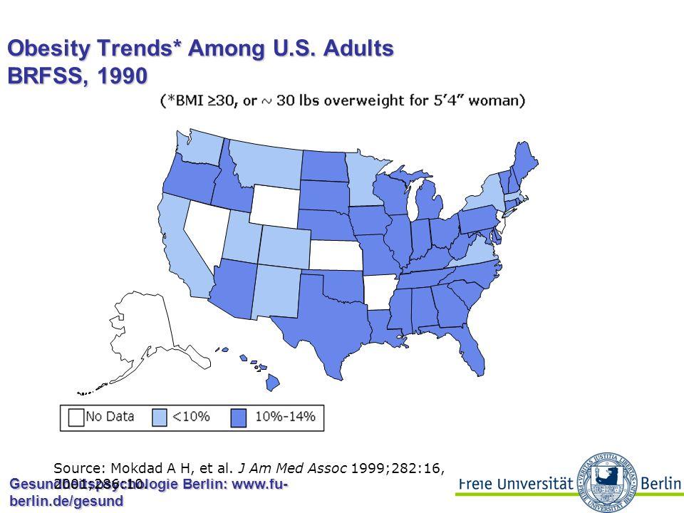 Gesundheitspsychologie Berlin: www.fu- berlin.de/gesund Obesity Trends* Among U.S. Adults BRFSS, 1989 Source: Mokdad A H, et al. J Am Med Assoc 1999;2