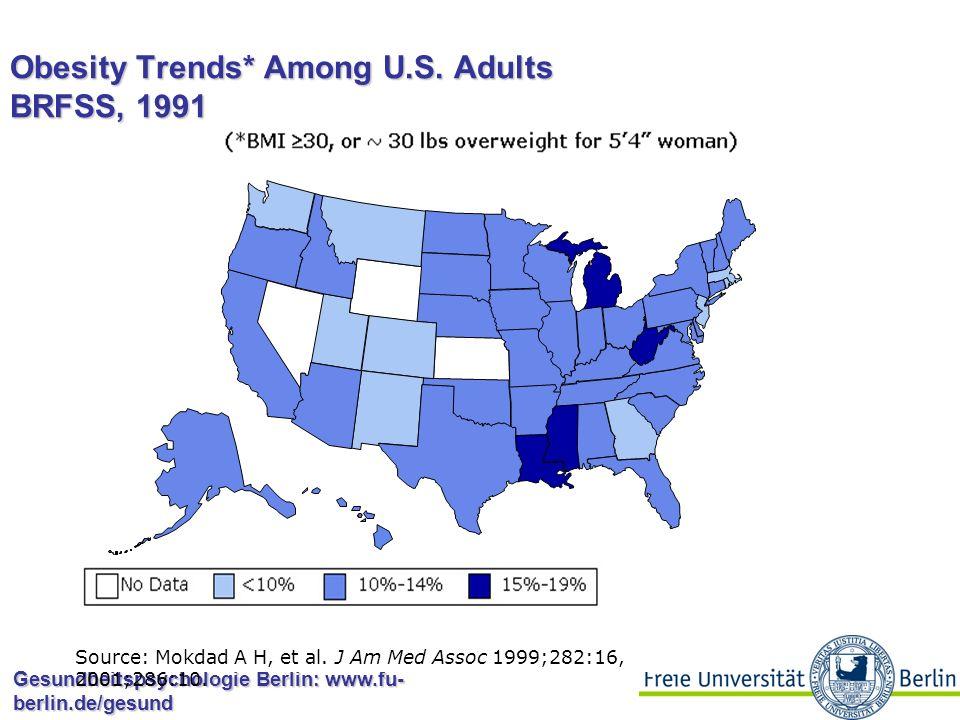 Gesundheitspsychologie Berlin: www.fu- berlin.de/gesund Obesity Trends* Among U.S. Adults BRFSS, 1990 Source: Mokdad A H, et al. J Am Med Assoc 1999;2