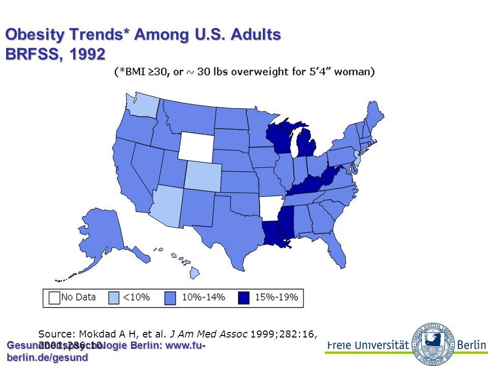 Gesundheitspsychologie Berlin: www.fu- berlin.de/gesund Obesity Trends* Among U.S. Adults BRFSS, 1991 Source: Mokdad A H, et al. J Am Med Assoc 1999;2