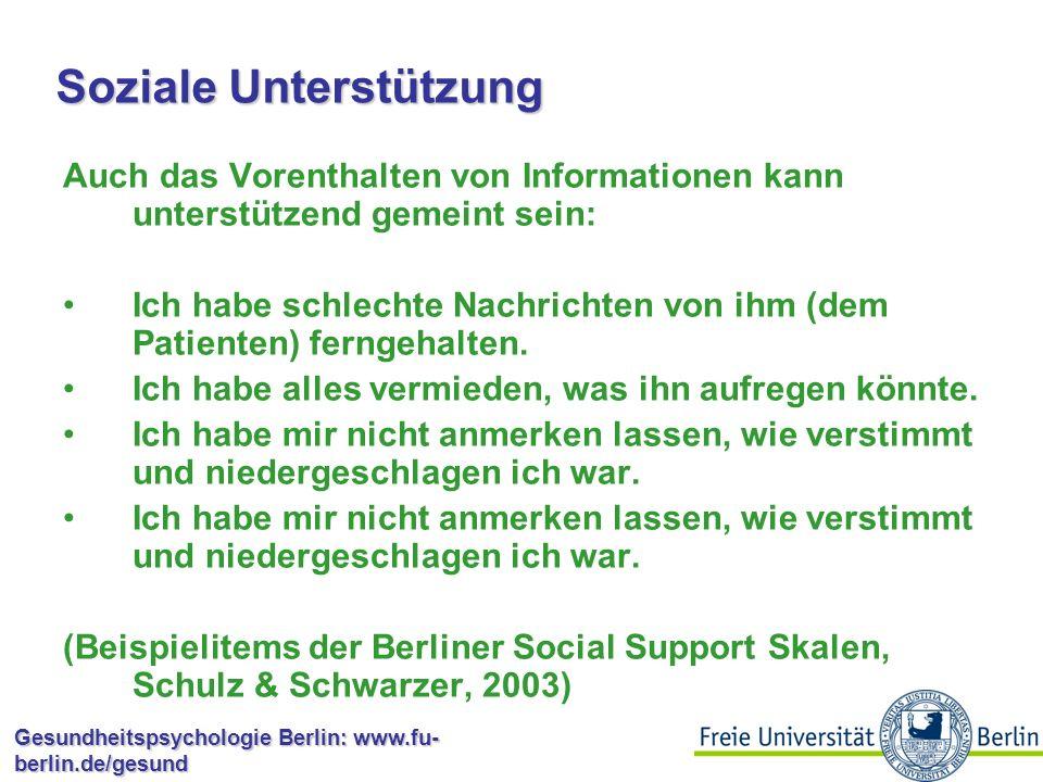Gesundheitspsychologie Berlin: www.fu- berlin.de/gesund Soziale Unterstützung kann instrumentell, informational oder emotional sein: Es gibt Menschen, die mir ihre Hilfe anbieten, wenn ich sie brauche.