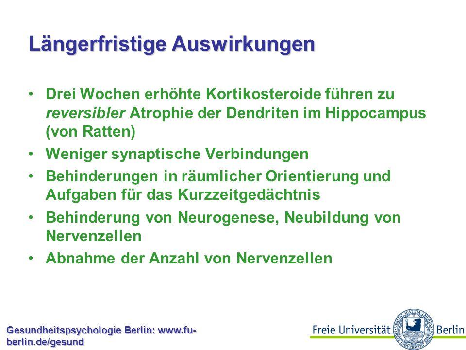Gesundheitspsychologie Berlin: www.fu- berlin.de/gesund Kurzfristige Effekte auf kognitive Leistung Adrenalektomie (Entfernen der Nebennieren) behindert das Lernen positiv und negativ verstärkter Aufgaben Gabe von Adrenalin kann das teilweise wieder aufheben Effekte von Adrenalin auf Gedächtnis vermutlich über Amygdala Chronischer Stress kann zu Hypoglykämie führen, das führt zu kognitiven Beeinträchtigungen und Verwirrung