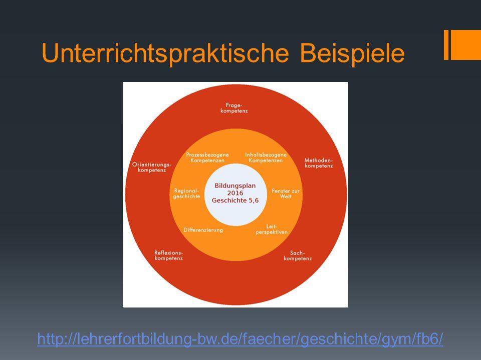 http://lehrerfortbildung-bw.de/faecher/geschichte/gym/fb6/ Unterrichtspraktische Beispiele