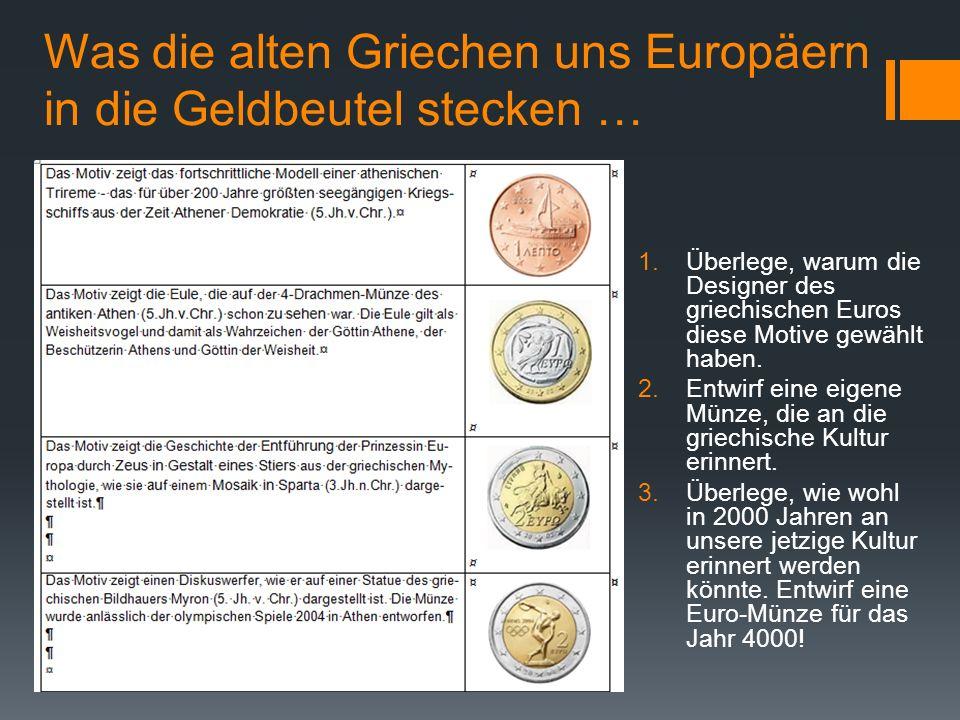 Was die alten Griechen uns Europäern in die Geldbeutel stecken … 1.Überlege, warum die Designer des griechischen Euros diese Motive gewählt haben. 2.E