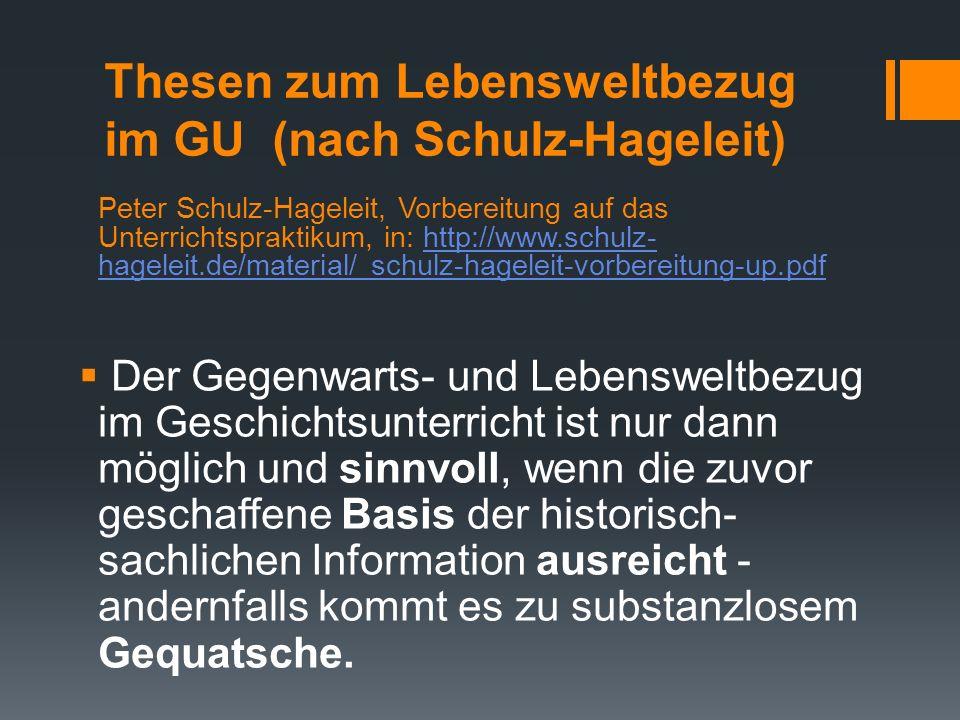 Thesen zum Lebensweltbezug im GU (nach Schulz-Hageleit)  Der Gegenwarts- und Lebensweltbezug im Geschichtsunterricht ist nur dann möglich und sinnvol