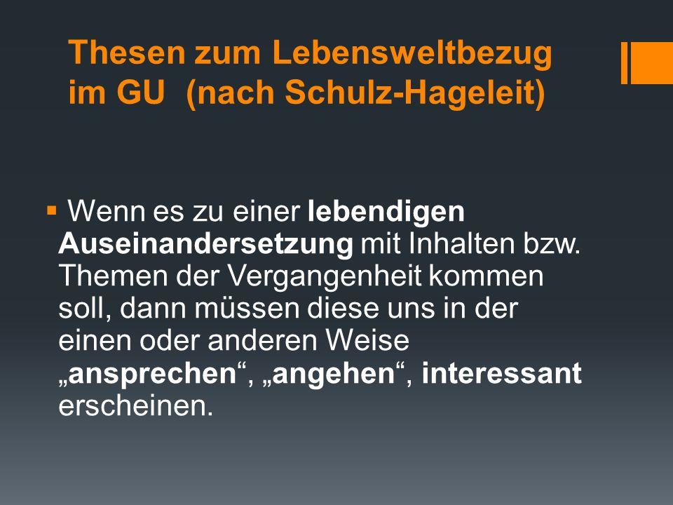 Thesen zum Lebensweltbezug im GU (nach Schulz-Hageleit)  Wenn es zu einer lebendigen Auseinandersetzung mit Inhalten bzw. Themen der Vergangenheit ko