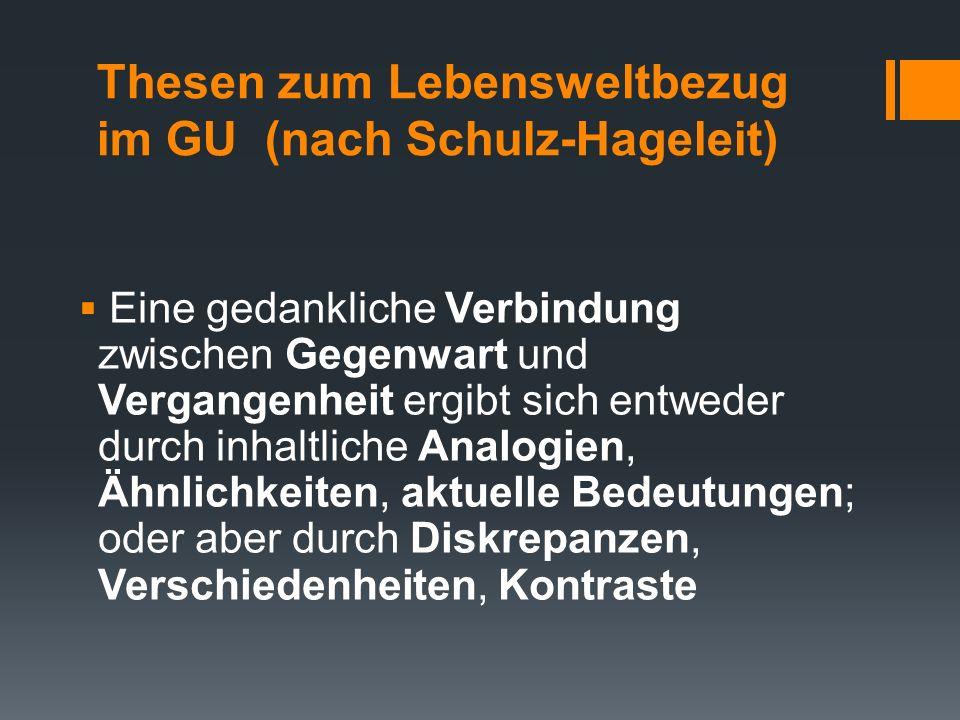 Thesen zum Lebensweltbezug im GU (nach Schulz-Hageleit)  Eine gedankliche Verbindung zwischen Gegenwart und Vergangenheit ergibt sich entweder durch