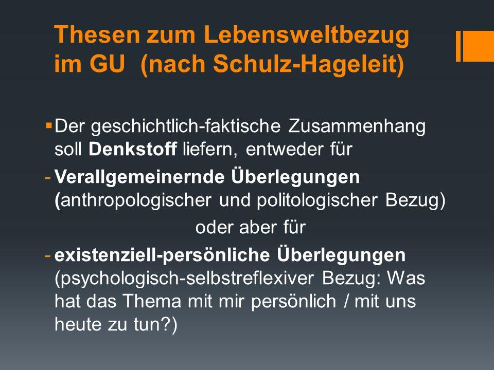 Thesen zum Lebensweltbezug im GU (nach Schulz-Hageleit)  Der geschichtlich-faktische Zusammenhang soll Denkstoff liefern, entweder für -Verallgemeine