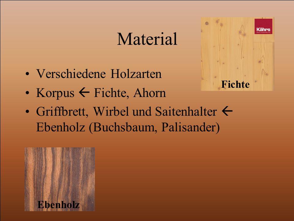 Material Verschiedene Holzarten Korpus  Fichte, Ahorn Griffbrett, Wirbel und Saitenhalter  Ebenholz (Buchsbaum, Palisander) Fichte Ebenholz
