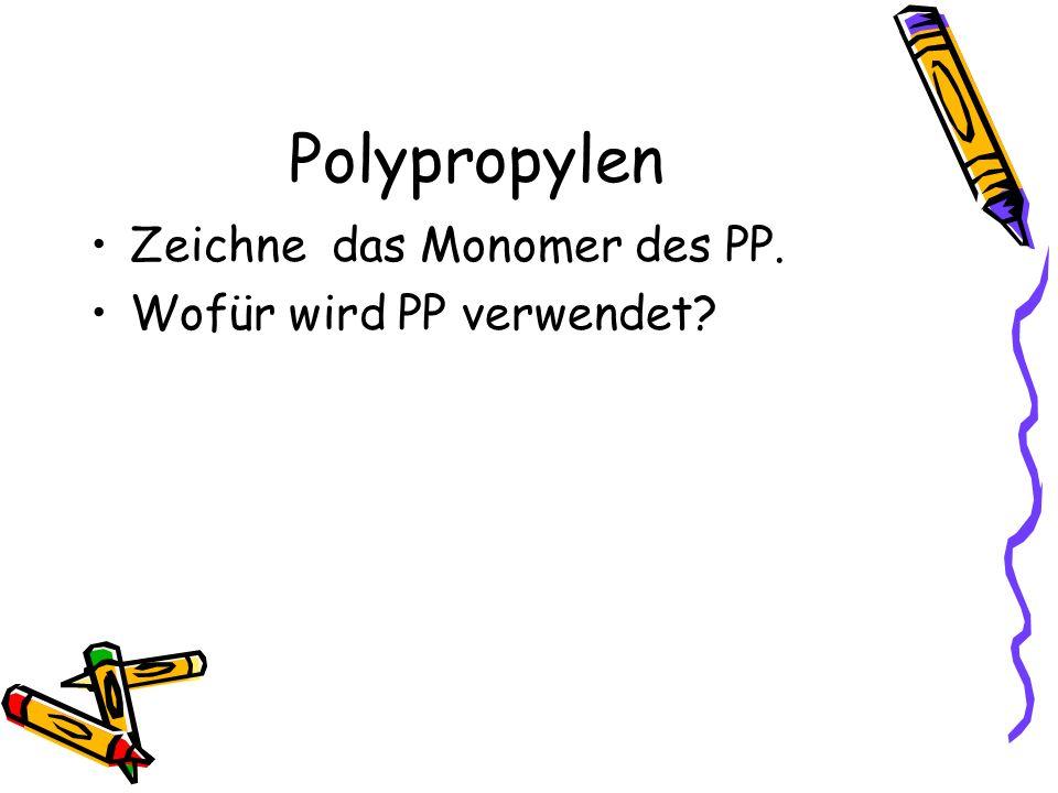 Polypropylen Zeichne das Monomer des PP. Wofür wird PP verwendet?