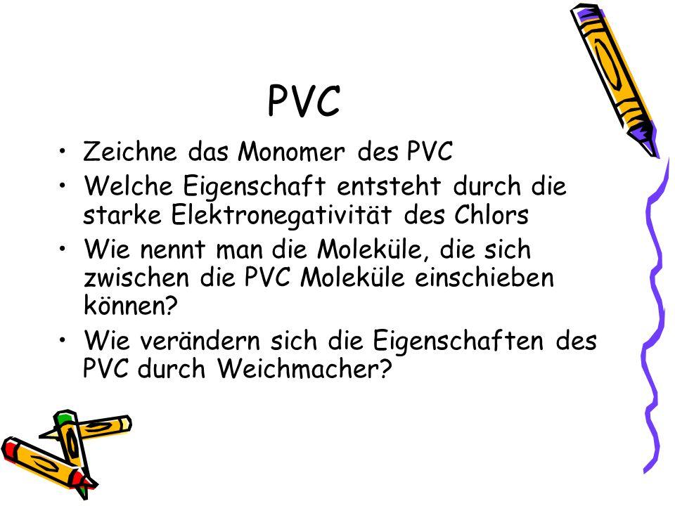 PVC Zeichne das Monomer des PVC Welche Eigenschaft entsteht durch die starke Elektronegativität des Chlors Wie nennt man die Moleküle, die sich zwisch