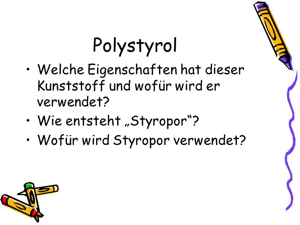 """Polystyrol Welche Eigenschaften hat dieser Kunststoff und wofür wird er verwendet? Wie entsteht """"Styropor""""? Wofür wird Styropor verwendet?"""