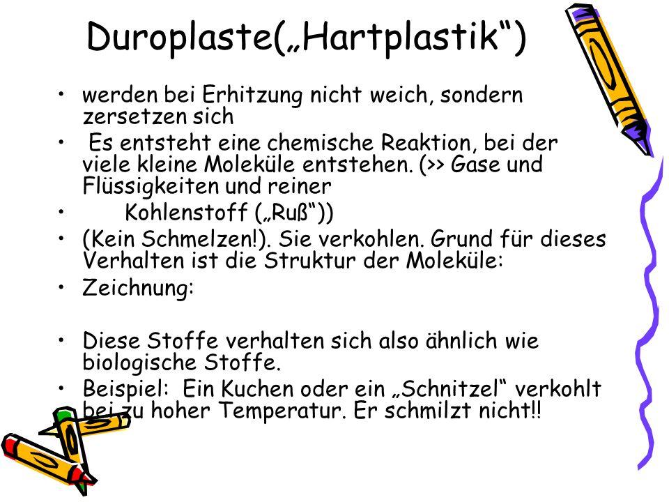 """Duroplaste(""""Hartplastik"""") werden bei Erhitzung nicht weich, sondern zersetzen sich Es entsteht eine chemische Reaktion, bei der viele kleine Moleküle"""