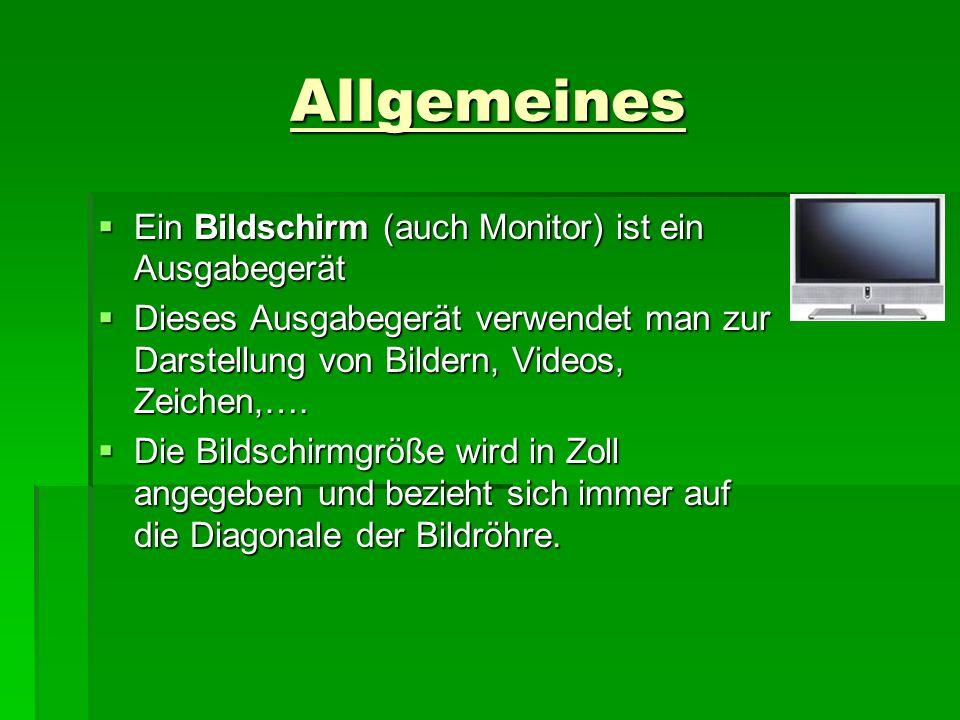 Allgemeines  Ein Bildschirm (auch Monitor) ist ein Ausgabegerät  Dieses Ausgabegerät verwendet man zur Darstellung von Bildern, Videos, Zeichen,….