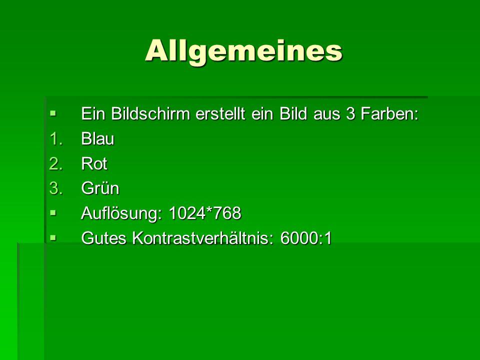 Allgemeines  Ein Bildschirm erstellt ein Bild aus 3 Farben: 1.Blau 2.Rot 3.Grün  Auflösung: 1024*768  Gutes Kontrastverhältnis: 6000:1