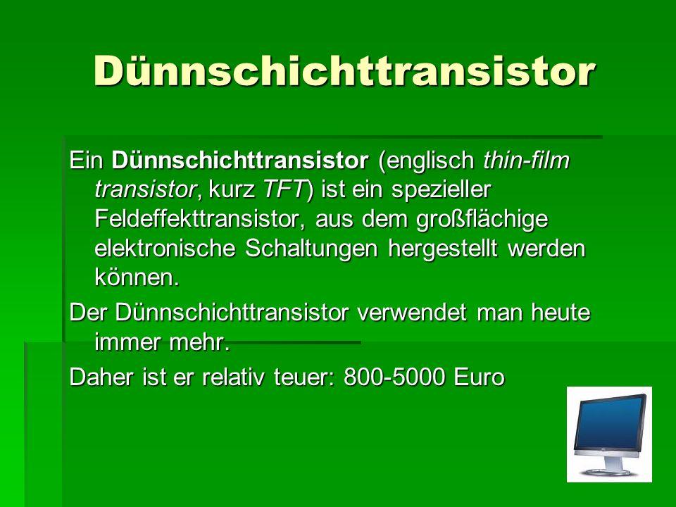Dünnschichttransistor Ein Dünnschichttransistor (englisch thin-film transistor, kurz TFT) ist ein spezieller Feldeffekttransistor, aus dem großflächige elektronische Schaltungen hergestellt werden können.