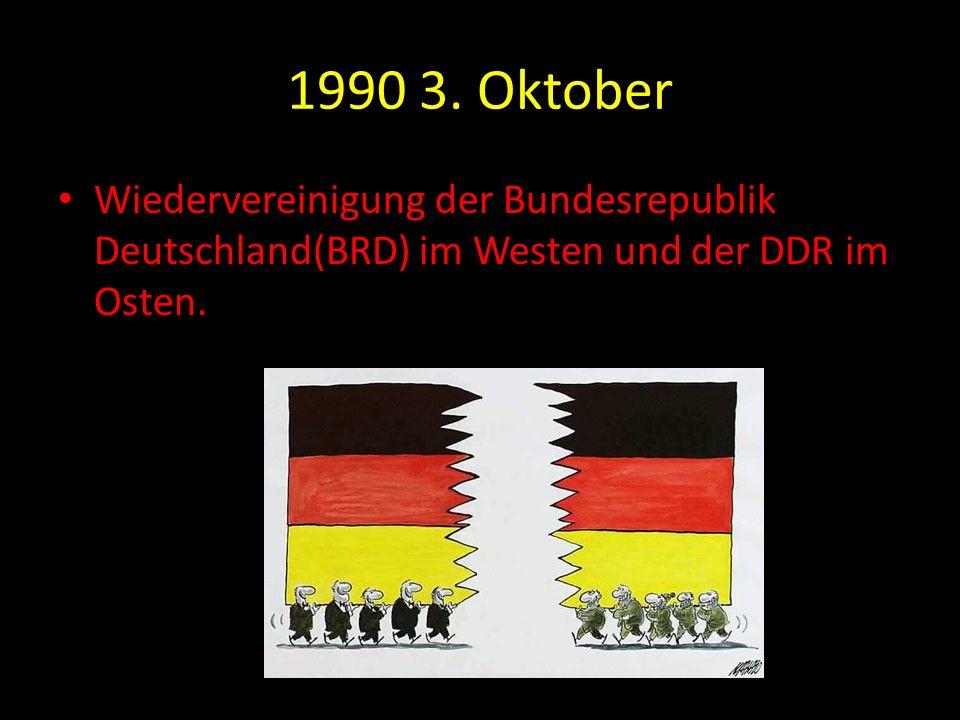 1990 3. Oktober Wiedervereinigung der Bundesrepublik Deutschland(BRD) im Westen und der DDR im Osten.