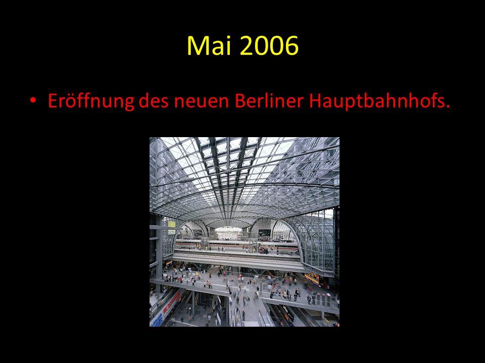 Mai 2006 Eröffnung des neuen Berliner Hauptbahnhofs.