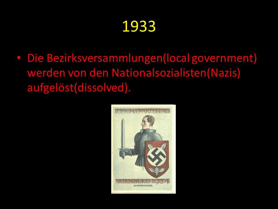 1933 Die Bezirksversammlungen(local government) werden von den Nationalsozialisten(Nazis) aufgelöst(dissolved).