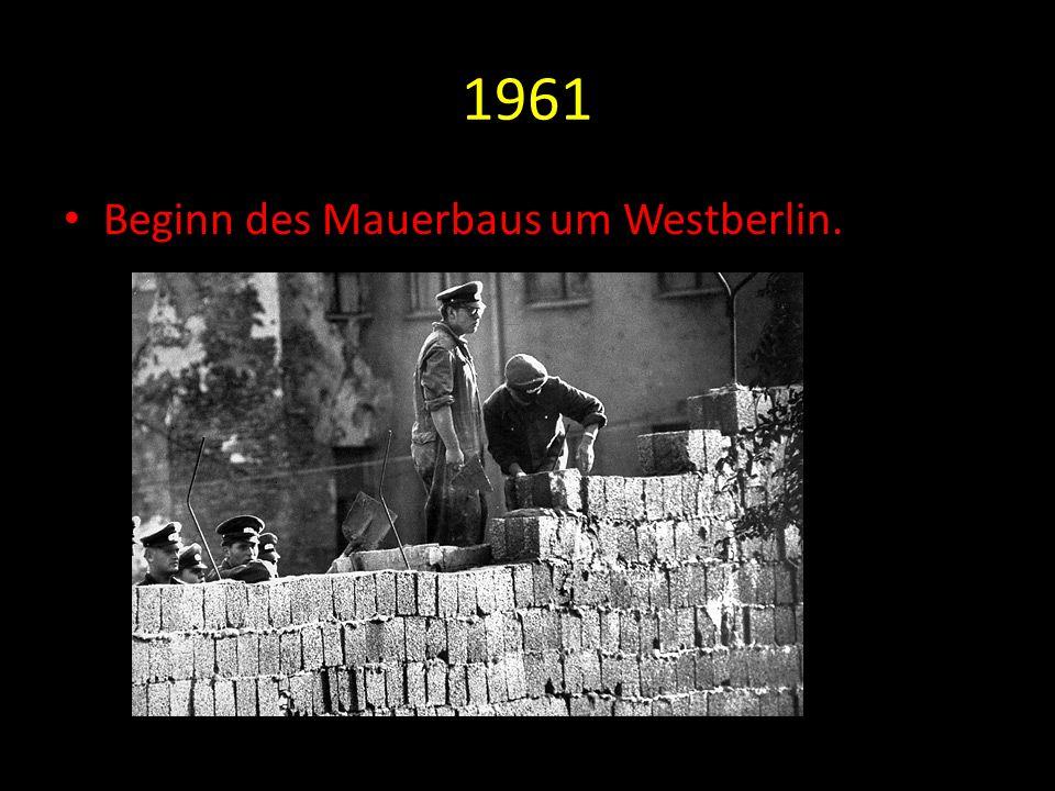 1961 Beginn des Mauerbaus um Westberlin.