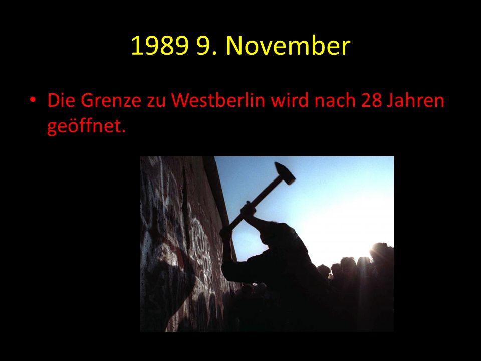 1989 9. November Die Grenze zu Westberlin wird nach 28 Jahren geöffnet.