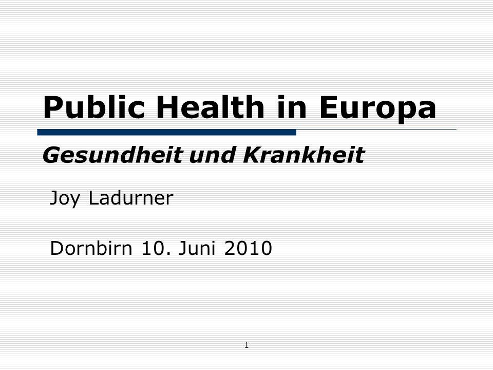 1 Public Health in Europa Gesundheit und Krankheit Joy Ladurner Dornbirn 10. Juni 2010