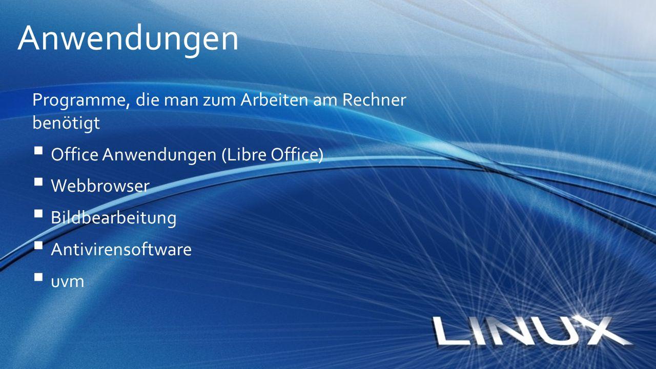 Programme, die man zum Arbeiten am Rechner benötigt  Office Anwendungen (Libre Office)  Webbrowser  Bildbearbeitung  Antivirensoftware  uvm Anwen