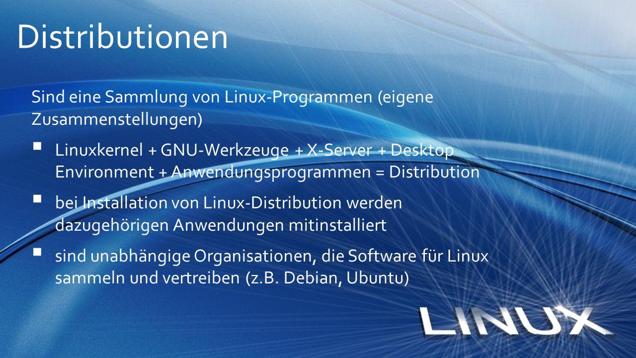Sind eine Sammlung von Linux-Programmen (eigene Zusammenstellungen)  Linuxkernel + GNU-Werkzeuge + X-Server + Desktop Environment + Anwendungsprogram