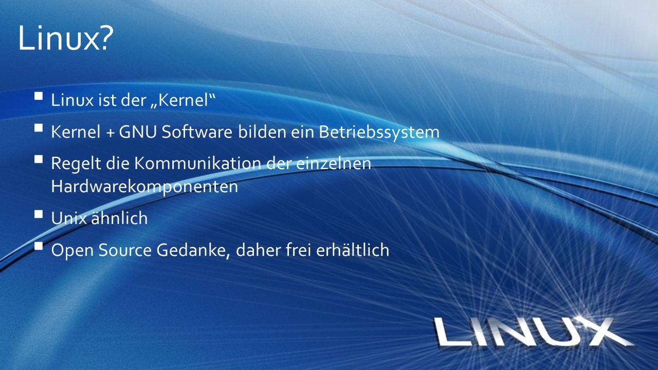 """ Linux ist der """"Kernel""""  Kernel + GNU Software bilden ein Betriebssystem  Regelt die Kommunikation der einzelnen Hardwarekomponenten  Unix ähnlich"""