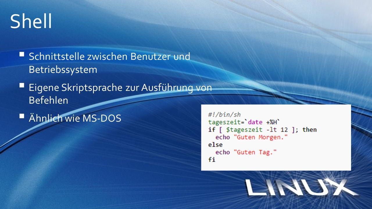  Schnittstelle zwischen Benutzer und Betriebssystem  Eigene Skriptsprache zur Ausführung von Befehlen  Ähnlich wie MS-DOS Shell