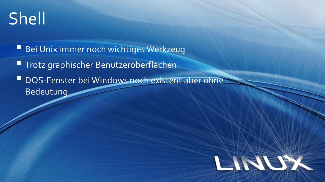  Bei Unix immer noch wichtiges Werkzeug  Trotz graphischer Benutzeroberflächen  DOS-Fenster bei Windows noch existent aber ohne Bedeutung Shell
