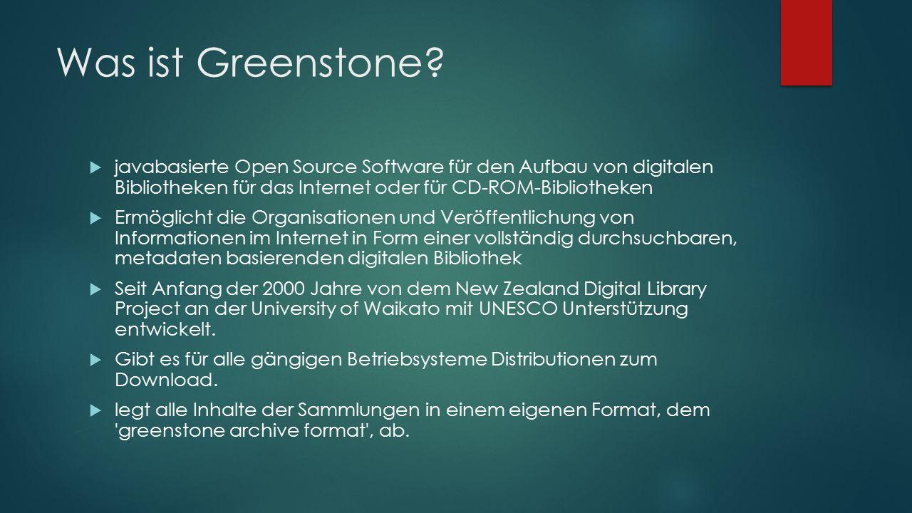 Was ist Greenstone?  javabasierte Open Source Software für den Aufbau von digitalen Bibliotheken für das Internet oder für CD-ROM-Bibliotheken  Ermö