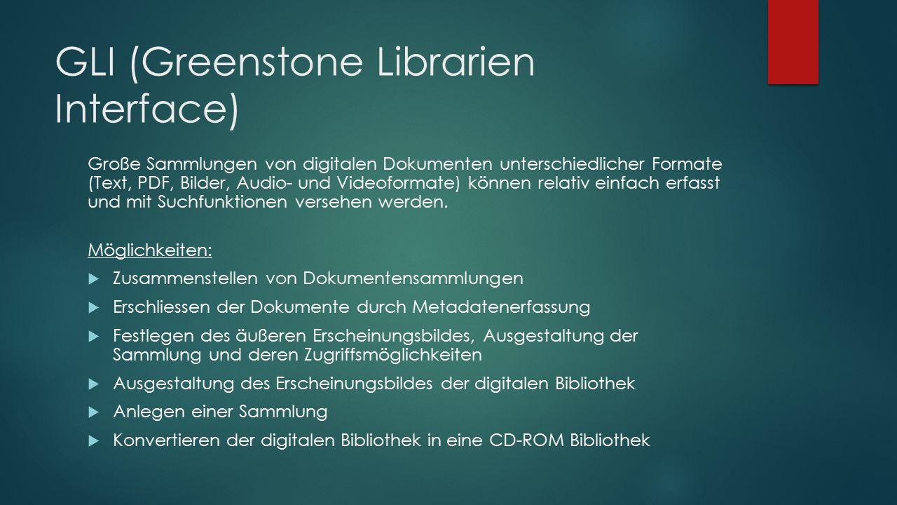 GLI (Greenstone Librarien Interface) Große Sammlungen von digitalen Dokumenten unterschiedlicher Formate (Text, PDF, Bilder, Audio- und Videoformate)
