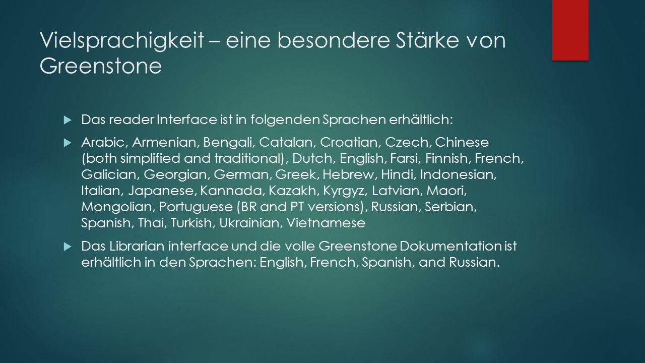 Vielsprachigkeit – eine besondere Stärke von Greenstone  Das reader Interface ist in folgenden Sprachen erhältlich:  Arabic, Armenian, Bengali, Cata