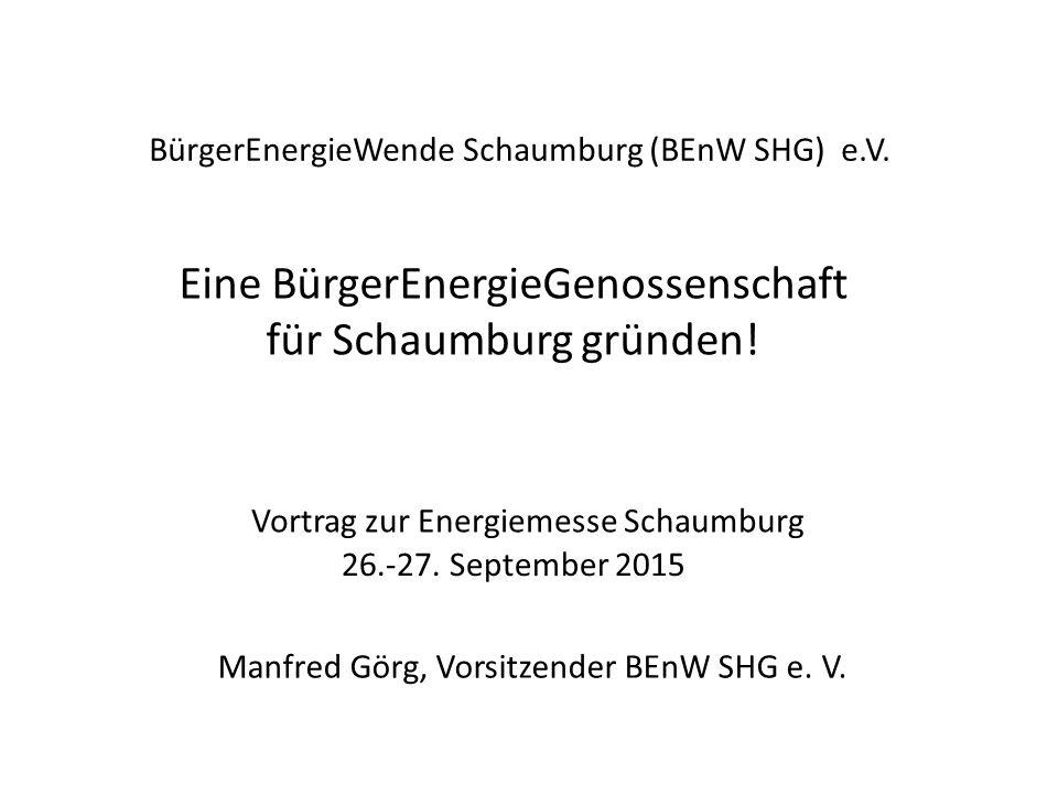 BürgerEnergieWende Schaumburg (BEnW SHG) e.V. Eine BürgerEnergieGenossenschaft für Schaumburg gründen! Vortrag zur Energiemesse Schaumburg 26.-27. Sep