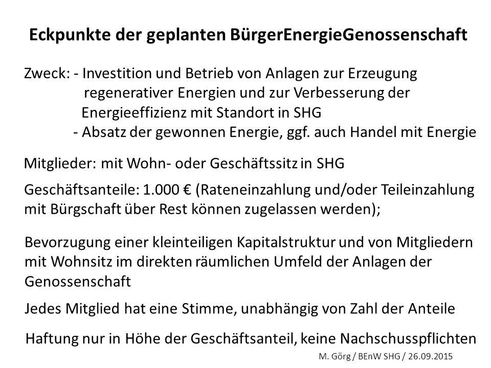 Eckpunkte der geplanten BürgerEnergieGenossenschaft Zweck: - Investition und Betrieb von Anlagen zur Erzeugung regenerativer Energien und zur Verbesse