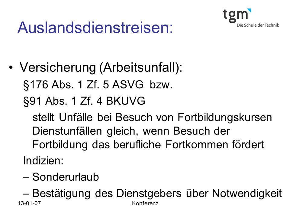 13-01-07Konferenz Auslandsdienstreisen: Versicherung (Arbeitsunfall): §176 Abs. 1 Zf. 5 ASVG bzw. §91 Abs. 1 Zf. 4 BKUVG stellt Unfälle bei Besuch von