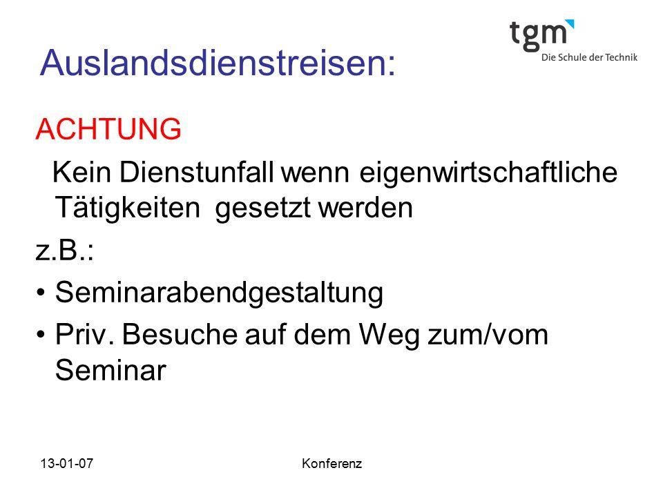 13-01-07Konferenz Auslandsdienstreisen: ACHTUNG Kein Dienstunfall wenn eigenwirtschaftliche Tätigkeiten gesetzt werden z.B.: Seminarabendgestaltung Pr