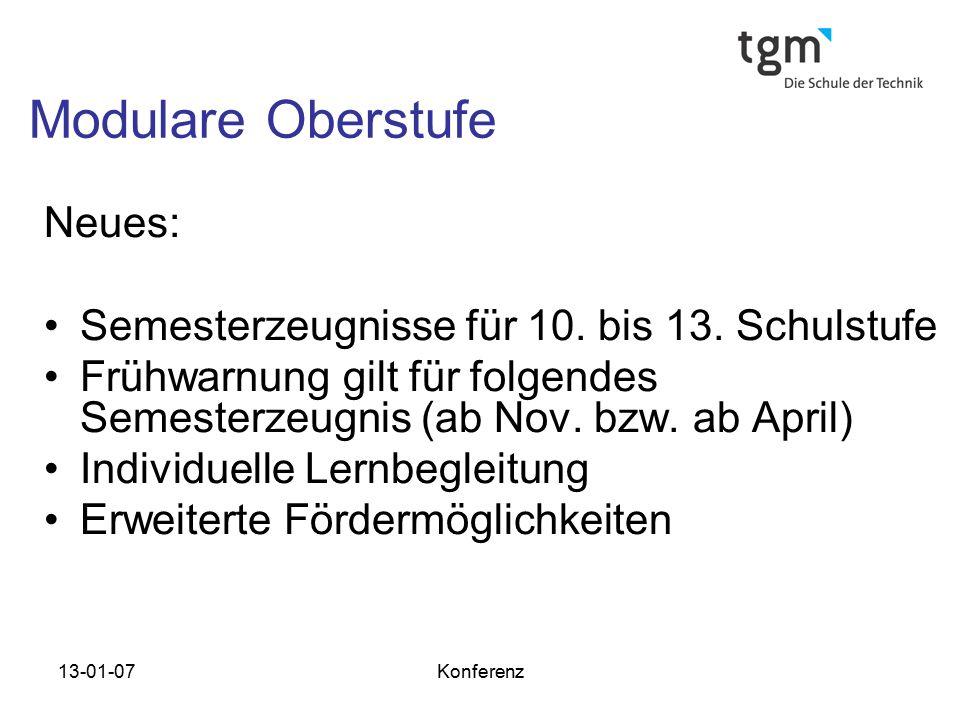 13-01-07Konferenz Modulare Oberstufe Neues: Semesterzeugnisse für 10. bis 13. Schulstufe Frühwarnung gilt für folgendes Semesterzeugnis (ab Nov. bzw.