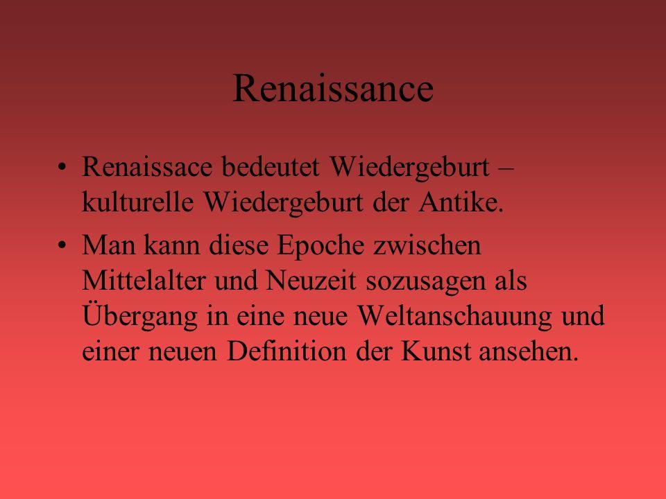 Renaissance Renaissace bedeutet Wiedergeburt – kulturelle Wiedergeburt der Antike. Man kann diese Epoche zwischen Mittelalter und Neuzeit sozusagen al
