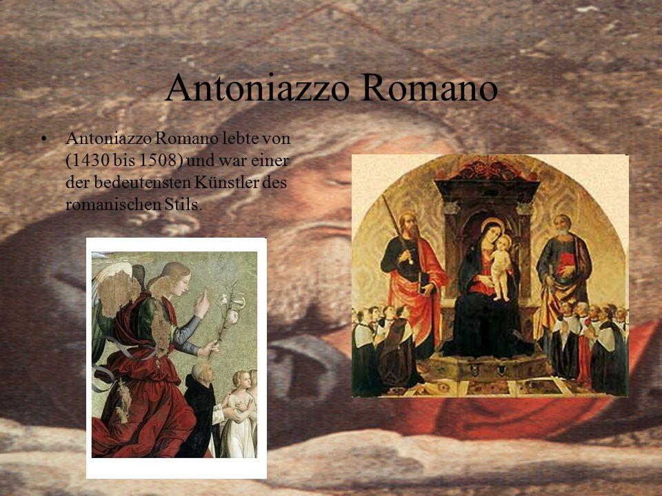 Antoniazzo Romano Antoniazzo Romano lebte von (1430 bis 1508) und war einer der bedeutensten Künstler des romanischen Stils.