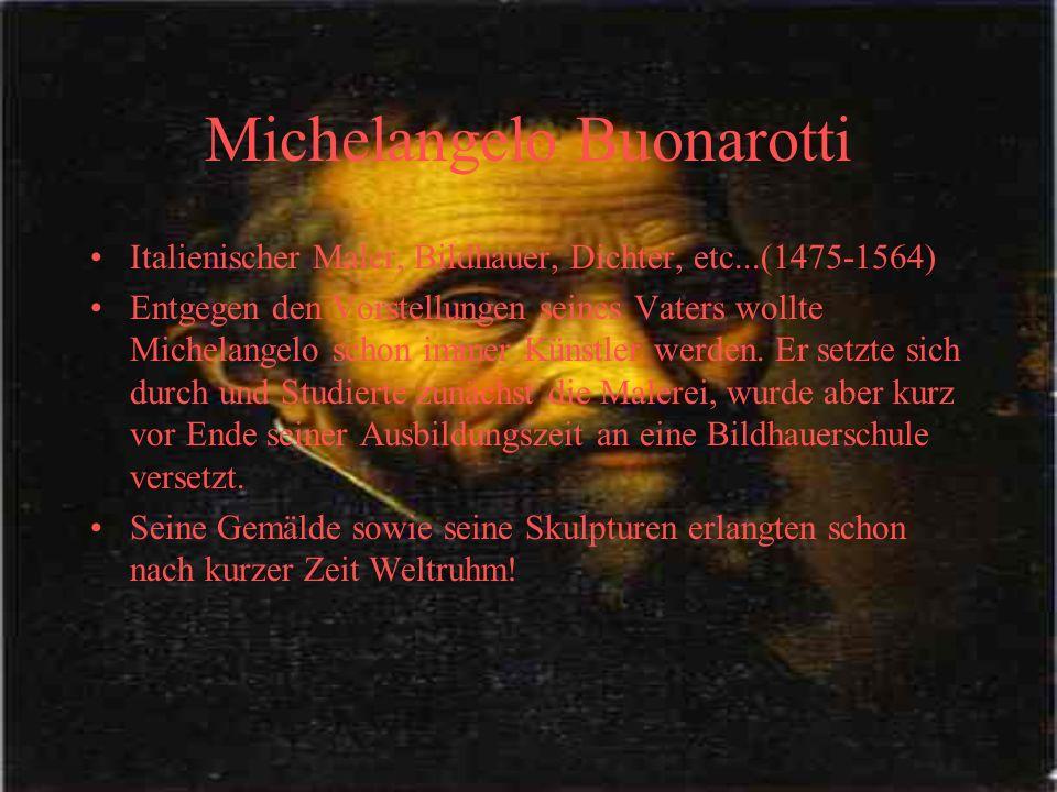 Michelangelo Buonarotti Italienischer Maler, Bildhauer, Dichter, etc...(1475-1564) Entgegen den Vorstellungen seines Vaters wollte Michelangelo schon