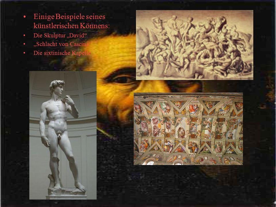 """Einige Beispiele seines künstlerischen Könnens: Die Skulptur """"David"""" """"Schlacht von Cascina"""" Die sixtinische Kapelle"""