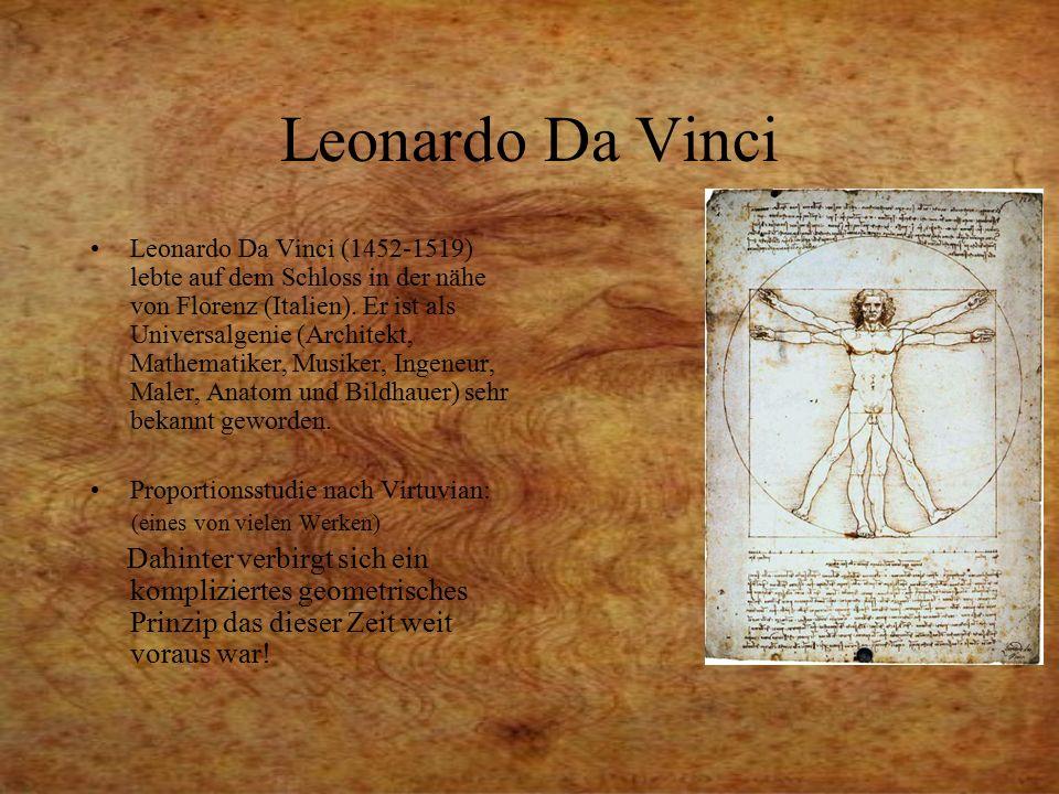 Leonardo Da Vinci Leonardo Da Vinci (1452-1519) lebte auf dem Schloss in der nähe von Florenz (Italien). Er ist als Universalgenie (Architekt, Mathema