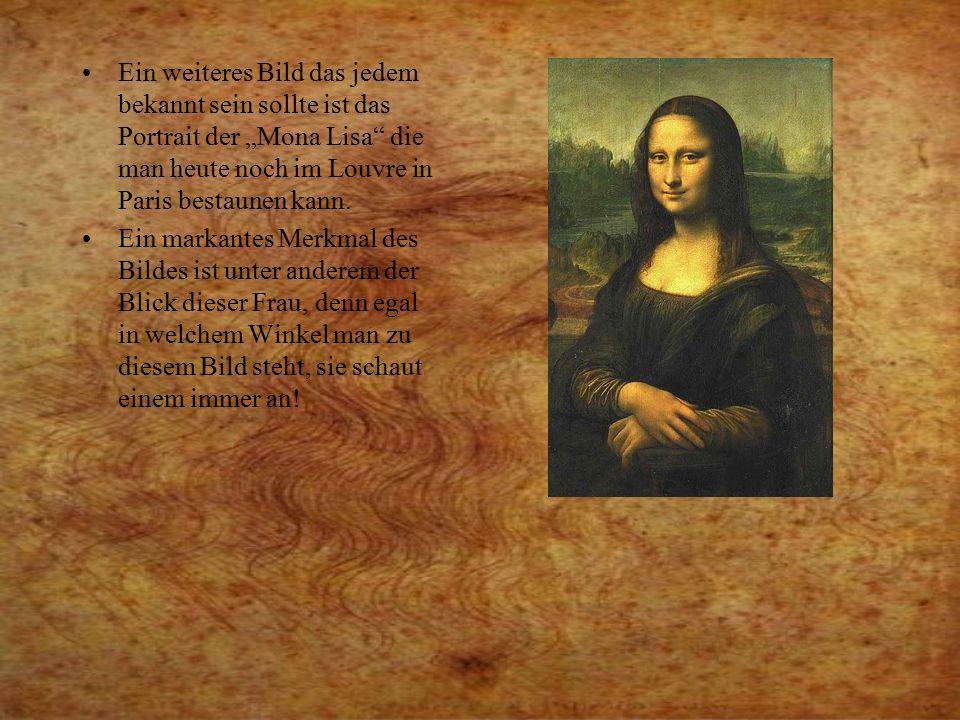 """Ein weiteres Bild das jedem bekannt sein sollte ist das Portrait der """"Mona Lisa"""" die man heute noch im Louvre in Paris bestaunen kann. Ein markantes M"""