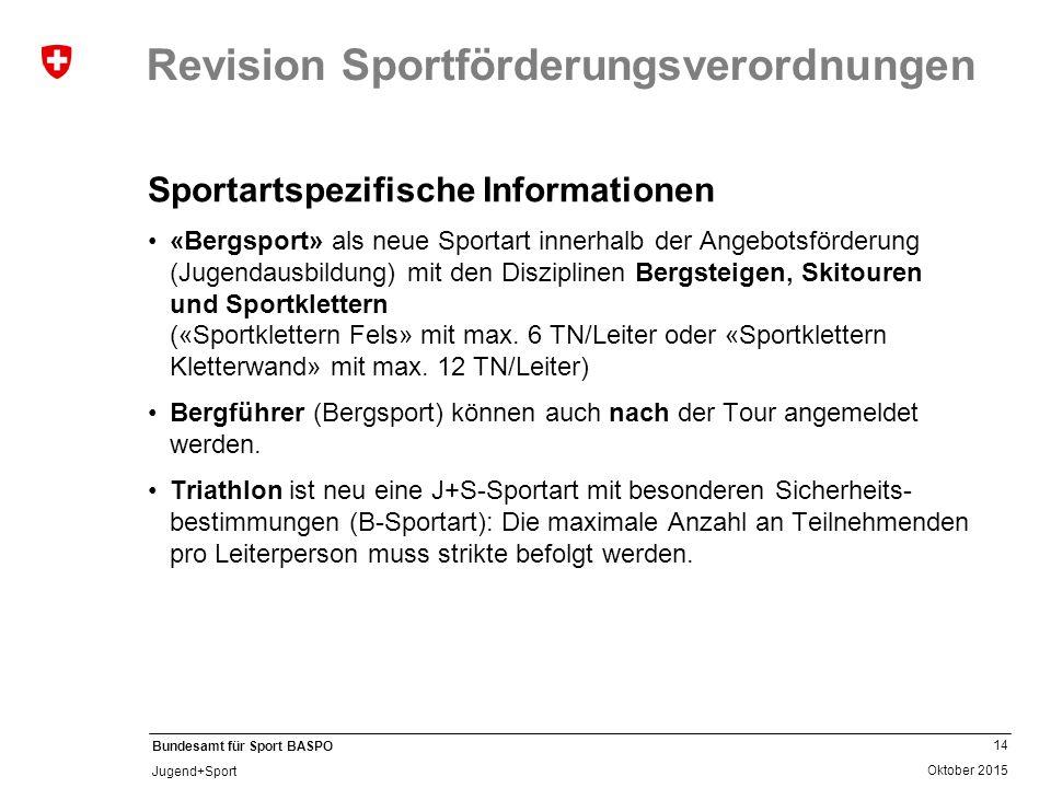 14 Oktober 2015 Bundesamt für Sport BASPO Jugend+Sport Revision Sportförderungsverordnungen Sportartspezifische Informationen «Bergsport» als neue Spo