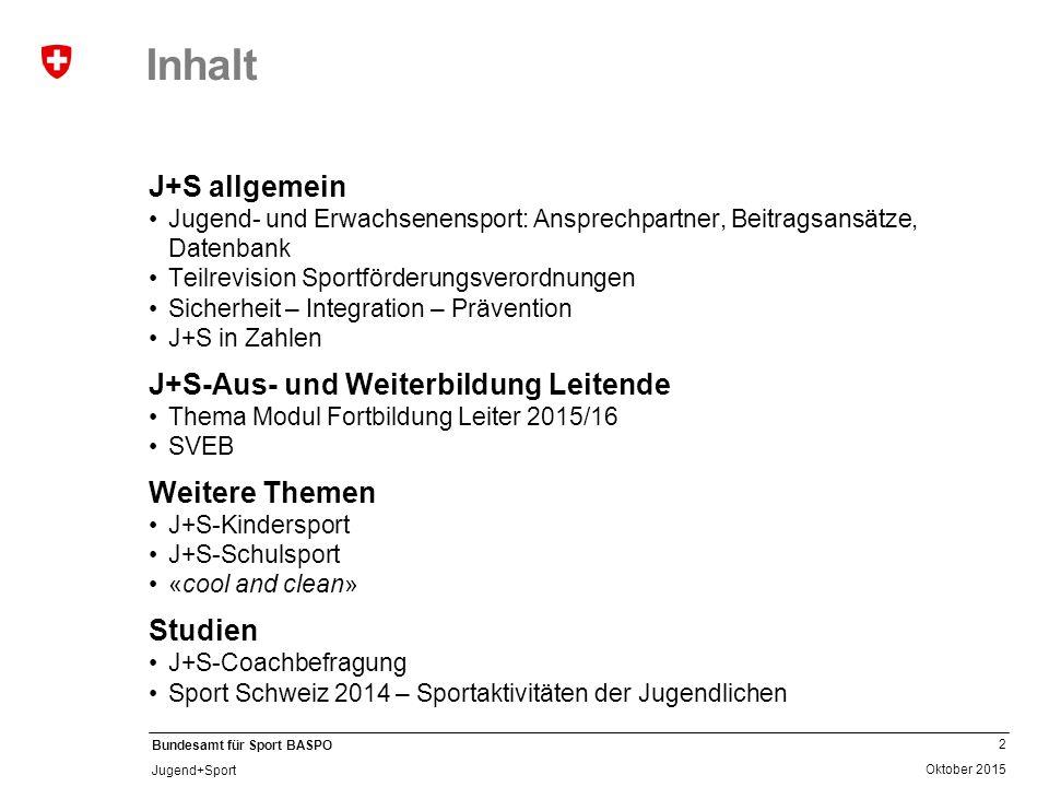 2 Oktober 2015 Bundesamt für Sport BASPO Jugend+Sport Inhalt J+S allgemein Jugend- und Erwachsenensport: Ansprechpartner, Beitragsansätze, Datenbank T