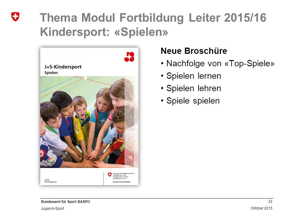 32 Oktober 2015 Bundesamt für Sport BASPO Jugend+Sport Thema Modul Fortbildung Leiter 2015/16 Kindersport: «Spielen» Neue Broschüre Nachfolge von «Top