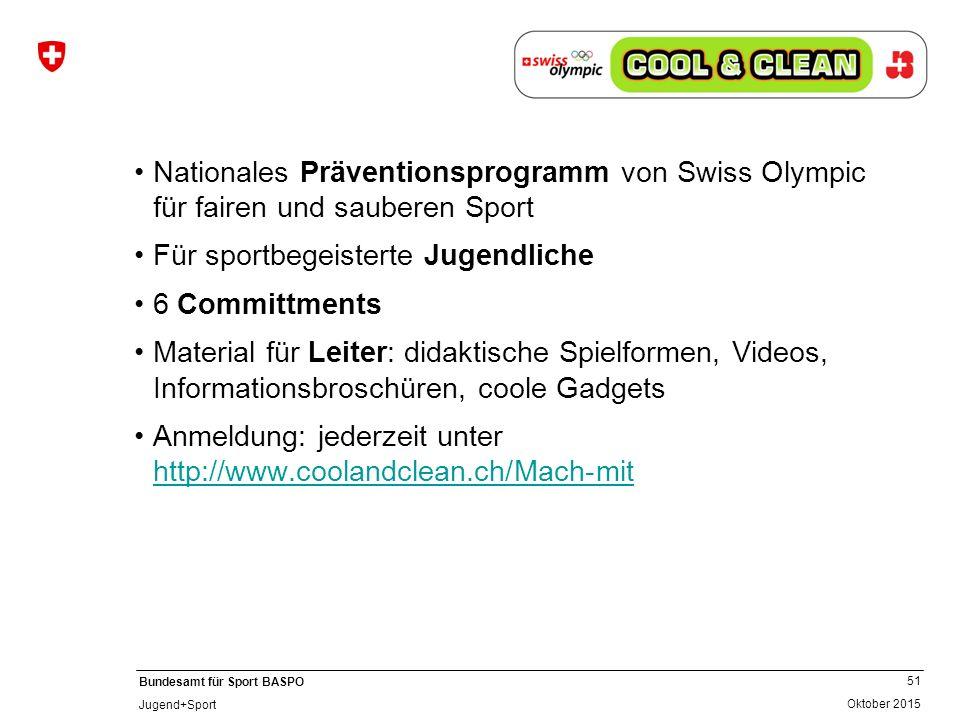 51 Oktober 2015 Bundesamt für Sport BASPO Jugend+Sport Nationales Präventionsprogramm von Swiss Olympic für fairen und sauberen Sport Für sportbegeist